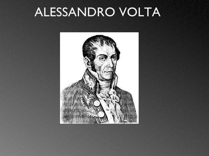 <ul><li>ALESSANDRO VOLTA  </li></ul>