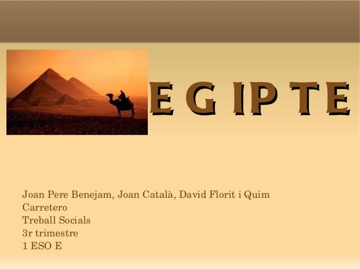 EGIPTE Joan Pere Benejam, Joan Català, David Florit i  Quim Carretero  Treball Socials 3r trimestre 1 ESO E
