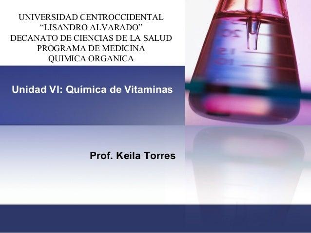 """Unidad VI: Química de Vitaminas Prof. Keila Torres UNIVERSIDAD CENTROCCIDENTAL """"LISANDRO ALVARADO"""" DECANATO DE CIENCIAS DE..."""