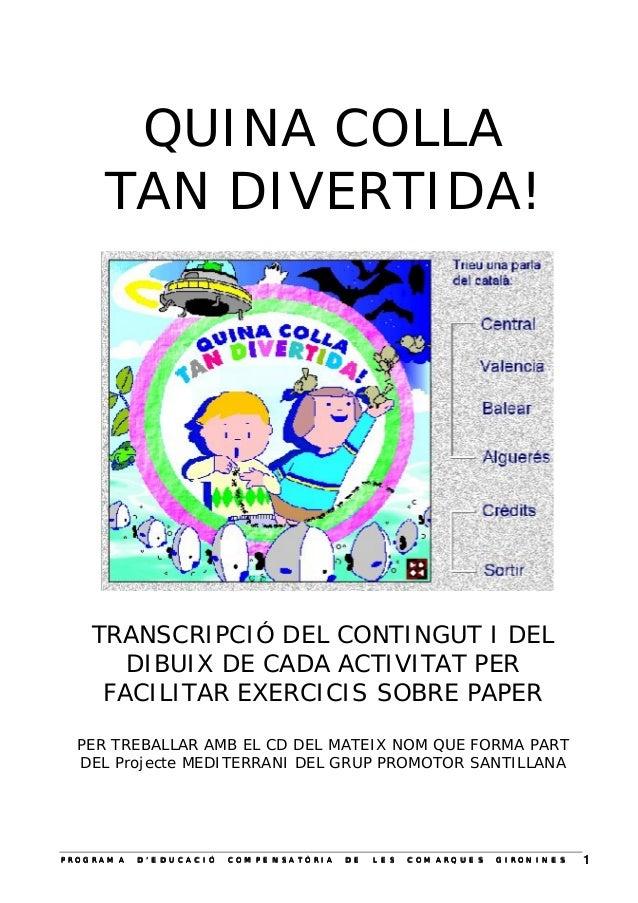QUINA COLLA  TAN DIVERTIDA!  TRANSCRIPCIÓ DEL CONTINGUT I DEL  DIBUIX DE CADA ACTIVITAT PER  FACILITAR EXERCICIS SOBRE PAP...