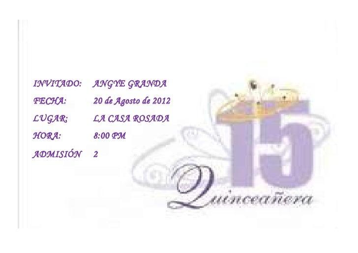 INVITADO:   ANGYE GRANDAFECHA:      20 de Agosto de 2012LUGAR:      LA CASA ROSADAHORA:       8:00 PMADMISIÓN    2
