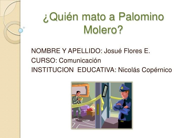 ¿Quién mato a Palomino          Molero?NOMBRE Y APELLIDO: Josué Flores E.CURSO: ComunicaciónINSTITUCION EDUCATIVA: Nicolás...
