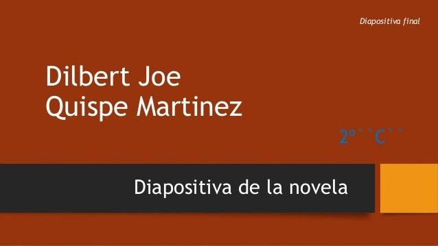 Diapositiva final  Dilbert Joe Quispe Martinez 2º``C``  Diapositiva de la novela