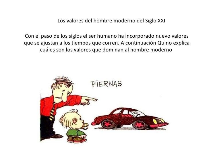 Los valores del hombre moderno del Siglo XXI Con el paso de los siglos el ser humano ha incorporado nuevo valores qu...