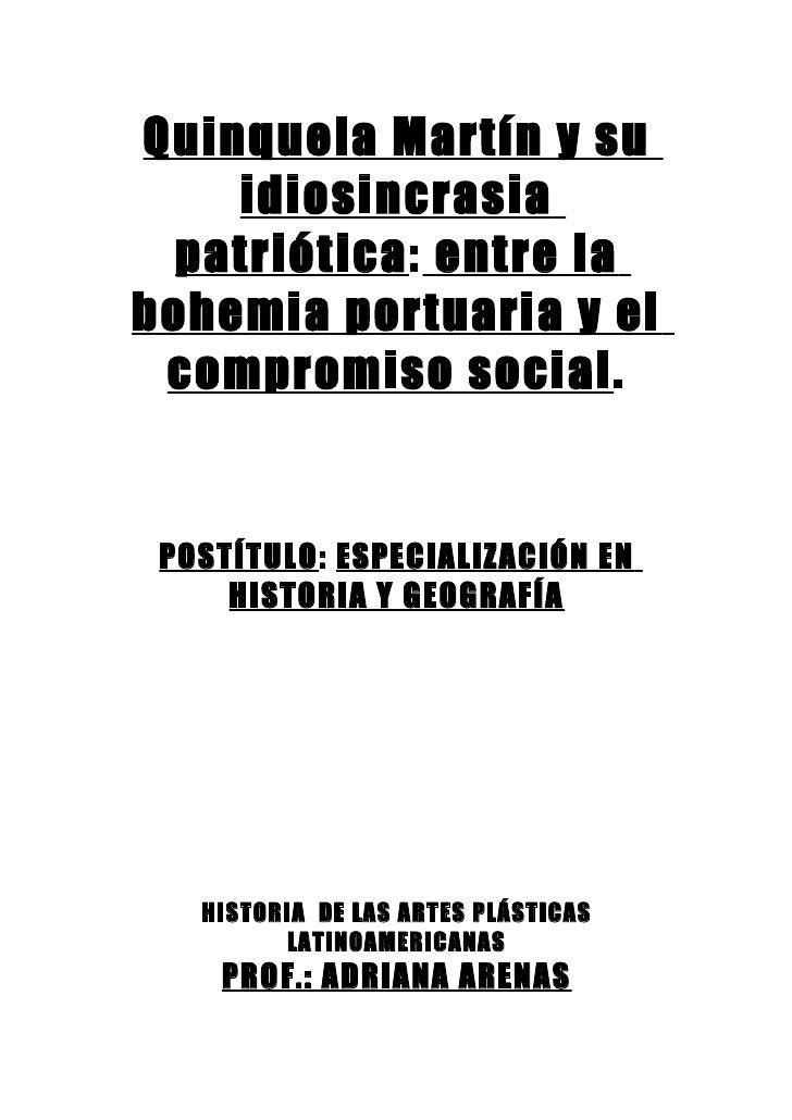 Quinquela Martín y su    idiosincrasia  patriótica: entre labohemia portuaria y el compromiso social. POSTÍTULO: ESPECIALI...