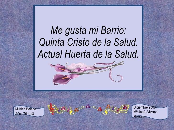 Me gusta mi Barrio: Quinta Cristo de la Salud. Actual Huerta de la Salud. Música Balada Años 70 mp3 Diciembre 2009. M ª  J...
