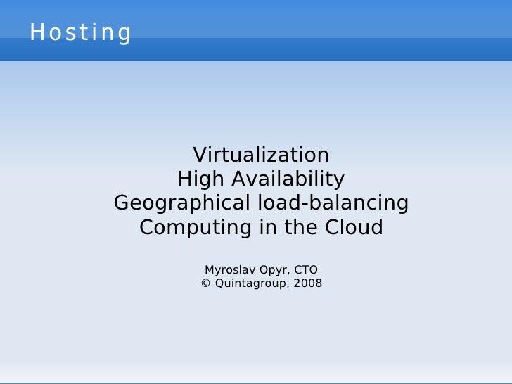 Hosting <ul><ul><li>Virtualization </li></ul></ul><ul><ul><li>High Availability </li></ul></ul><ul><ul><li>Geographical lo...