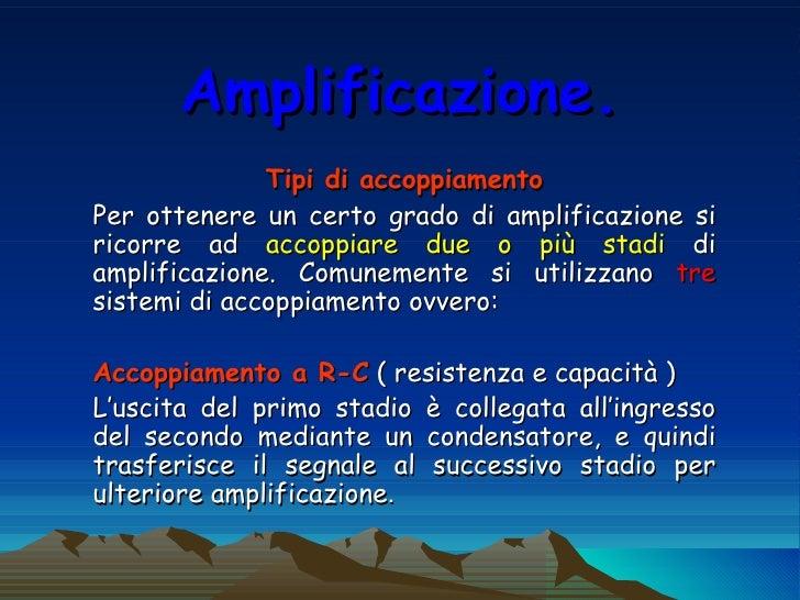 Amplificazione. Tipi di accoppiamento Per ottenere un certo grado di amplificazione si ricorre ad  accoppiare due o più st...
