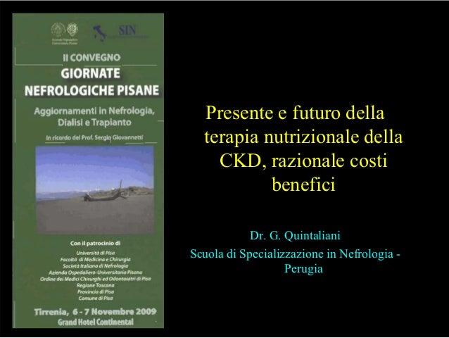 Presente e futuro della terapia nutrizionale della CKD, razionale costi benefici Dr. G. Quintaliani Scuola di Specializzaz...