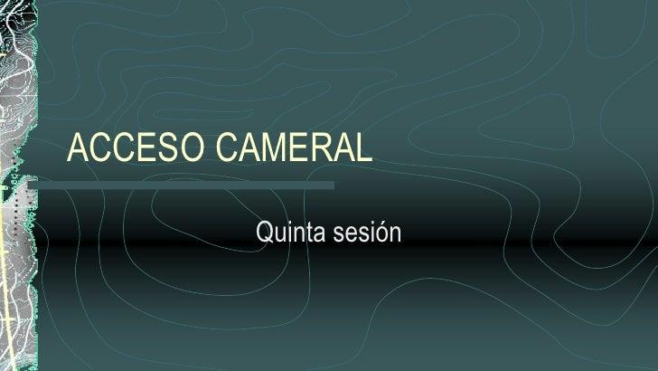 ACCESO CAMERAL          Quinta sesión