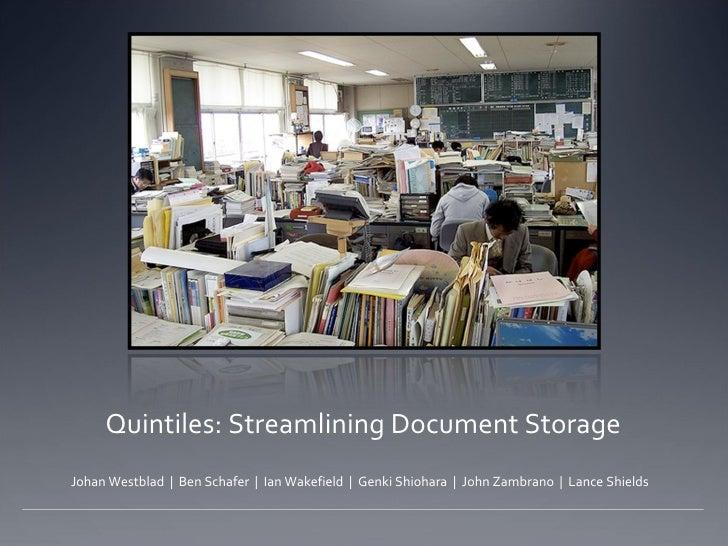 Quintiles: Streamlining Document Storage <ul><li>Johan Westblad     Ben Schafer     Ian Wakefield     Genki Shiohara     J...