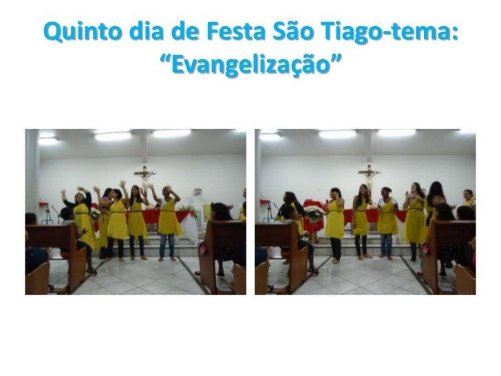 """Quinto dia de Festa São Tiago-tema: """"Evangelização""""<br />"""