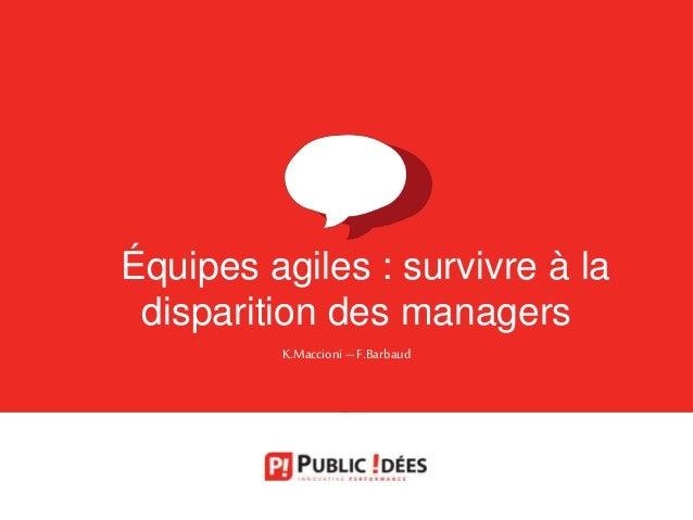 ➡Équipes agiles : survivre à la disparition des managers ➡ K.Maccioni – F.Barbaud