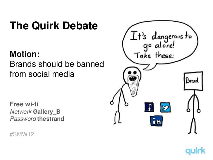 The Quirk DebateMotion:Brands should be bannedfrom social mediaFree wi-fiNetwork Gallery_BPassword thestrand#SMW12