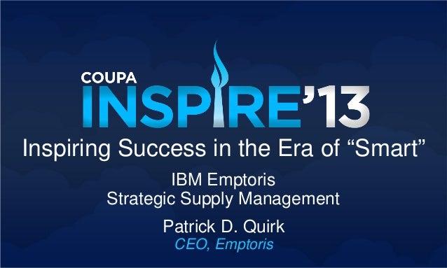 "Patrick D. QuirkCEO, EmptorisInspiring Success in the Era of ""Smart""IBM EmptorisStrategic Supply Management"