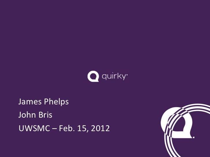 James PhelpsJohn BrisUWSMC – Feb. 15, 2012