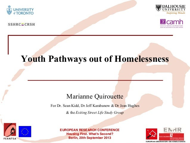 EUROPEAN RESEARCH CONFERENCE Housing First. What's Second? Berlin, 20th September 2013 Youth Pathways out of Homelessness ...