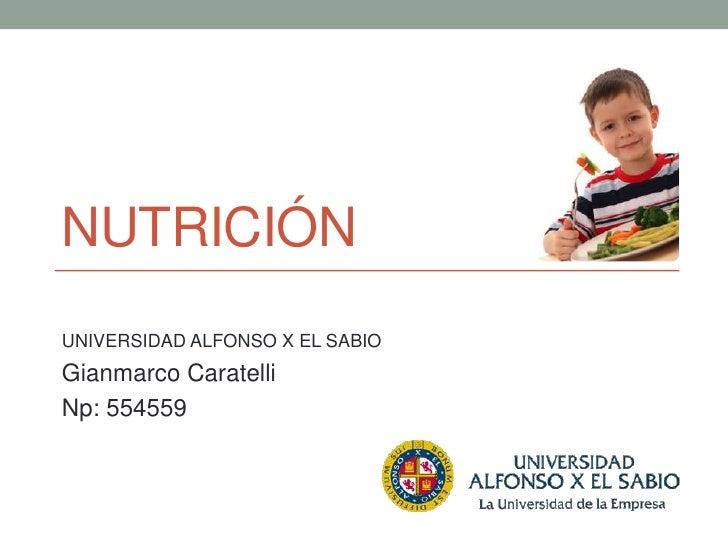 NUTRICIÓNUNIVERSIDAD ALFONSO X EL SABIOGianmarco CaratelliNp: 554559