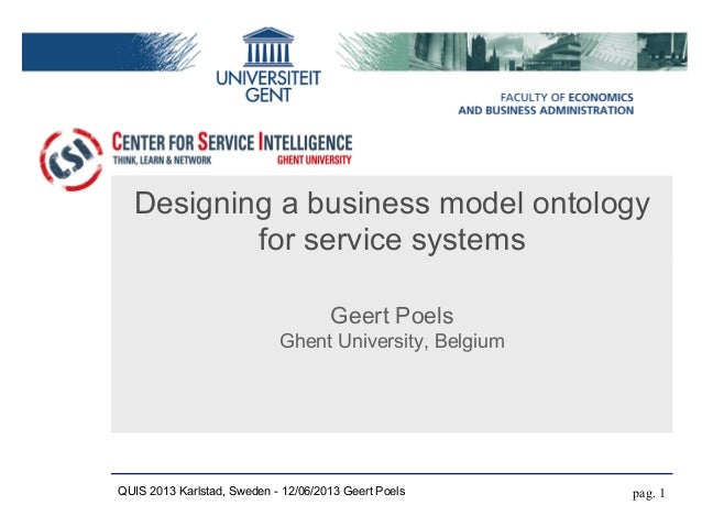 Designing a business model ontologyfor service systemsGeert PoelsGhent University, Belgiumpag. 1QUIS 2013 Karlstad, Sweden...
