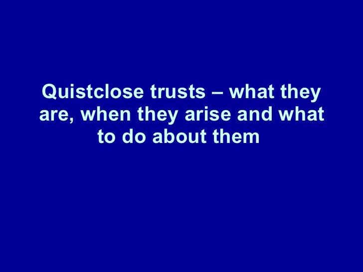 categorising a quistclose trust Ever since barclays bank ltd v quistclose,1 trusts have been inferred by english courts where a transferor quistclose trust has been superimposed at the expense of logic on common law contractual duties in instances and a remedial constructive trust in others, but advised that it should be categorised as an express.