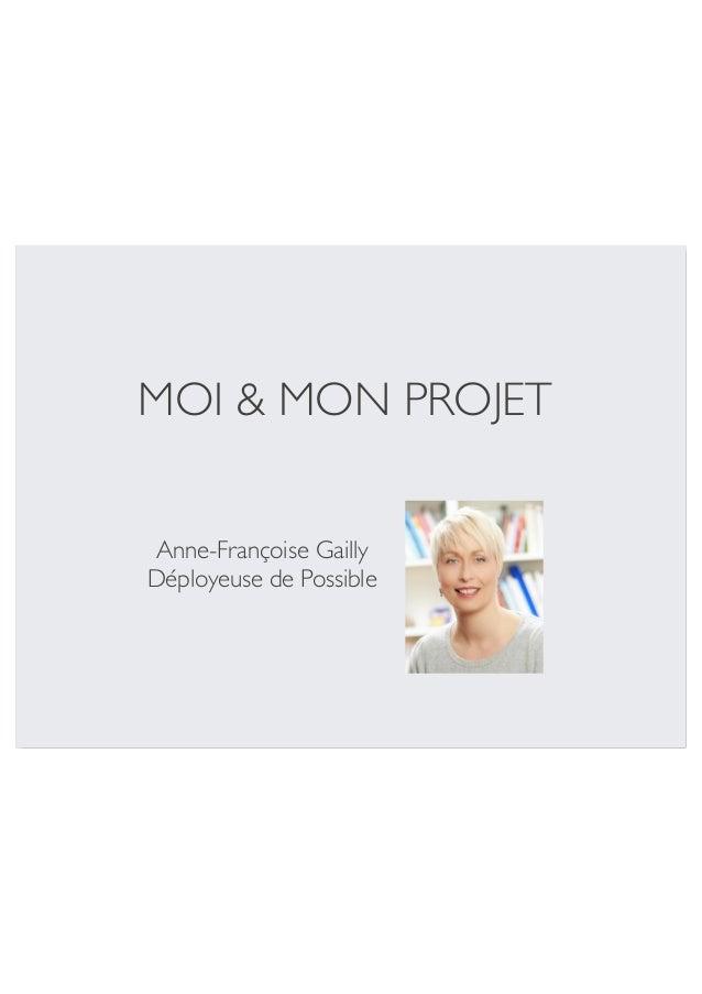 MOI & MON PROJET  Anne-Françoise Gailly  Déployeuse de Possible