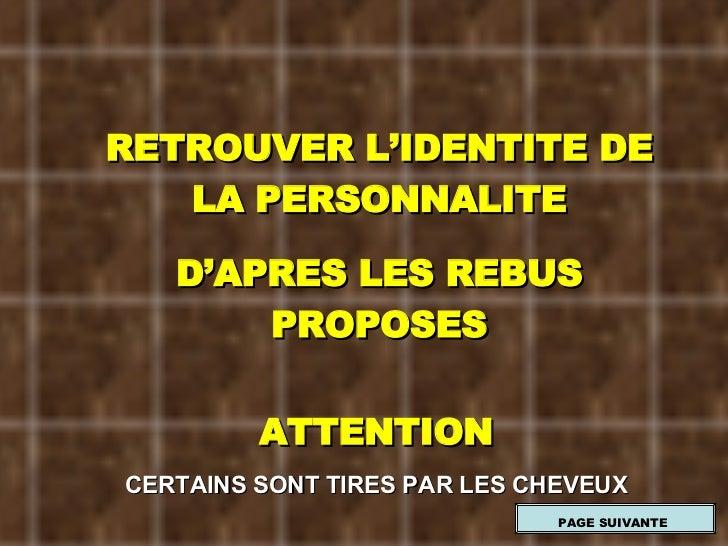RETROUVER L'IDENTITE DE LA PERSONNALITE D'APRES LES REBUS PROPOSES ATTENTION CERTAINS SONT TIRES PAR LES CHEVEUX PAGE SUIV...
