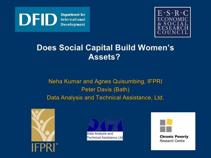 Does Social Capital Build Women's Assets?  Neha Kumar and Agnes Quisumbing, IFPRI Peter Davis (Bath) Data Analysis and Tec...