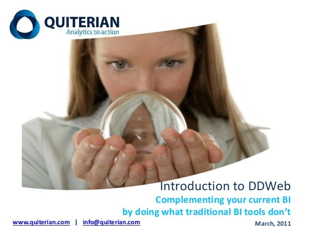 Introduction to DDWeb Complementing your current BI by doing what traditional BI tools don't www.quiterian.com | info@quit...