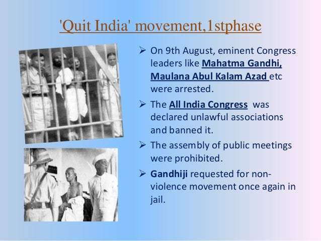quit india movement 'quit india' movement at the outbreak of war in 1939 between britain and germany, india was also declared to be at war with germany as.
