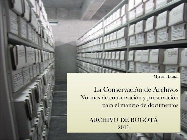 Myriam Loaiza La Conservación de Archivos Normas de conservación y preservación para el manejo de documentos ARCHIVO DE BO...