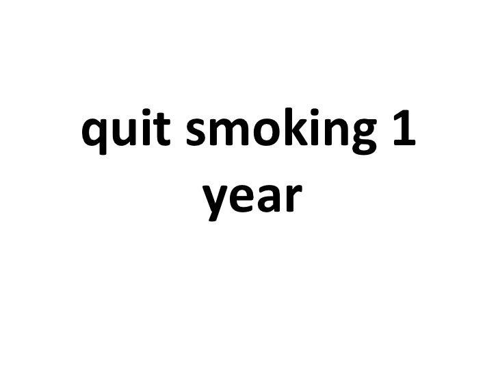 <ul><li>quit smoking 1 year   </li></ul>