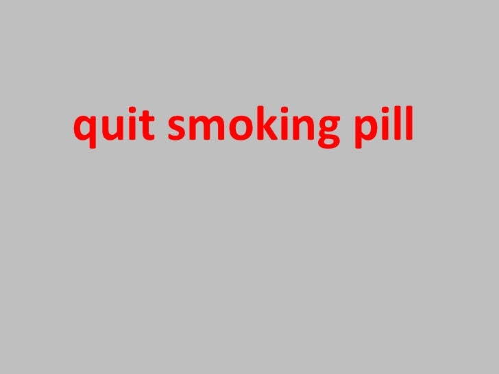 <ul><li>quit smoking pill   </li></ul>