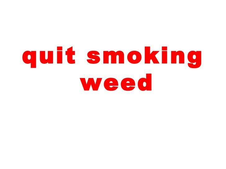<ul><li>quit smoking weed </li></ul>