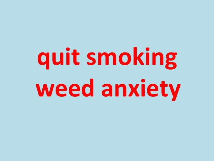 Quit smoking weed anxiety