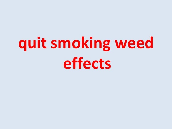 Quit smoking weed effects
