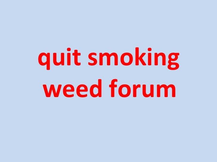 <ul><li>quit smoking weed forum  </li></ul>