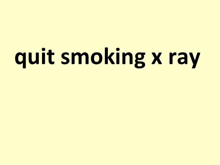<ul><li>quit smoking x ray   </li></ul>