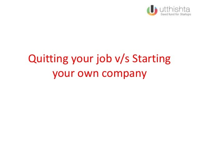 Quitting your job v/s Starting your own company