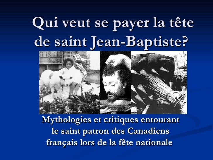 Mythologies et critiques entourant le saint patron des Canadiens français lors de la fête nationale   Qui veut se payer la...