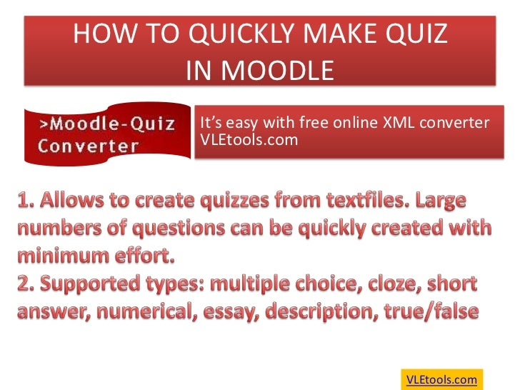 HOW TO QUICKLY MAKE QUIZ IN MOODLE<br />It's easy with free online XML converter <br />MOODLE.HEROKU.COM<br /> Allows to c...