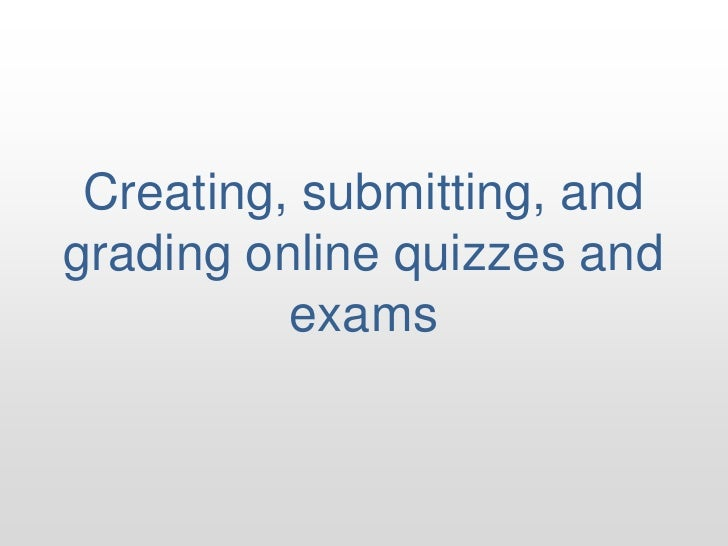 Creating, submitting, and grading online quizzes and exams<br />