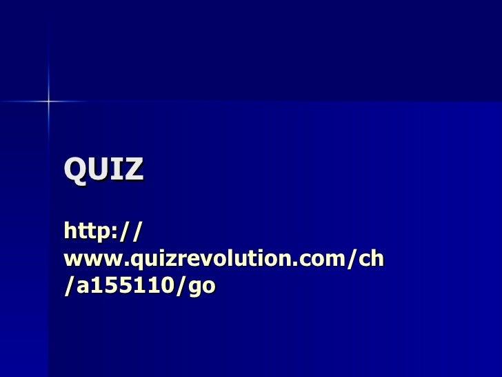 QUIZ http:// www.quizrevolution.com / ch /a155110/ go