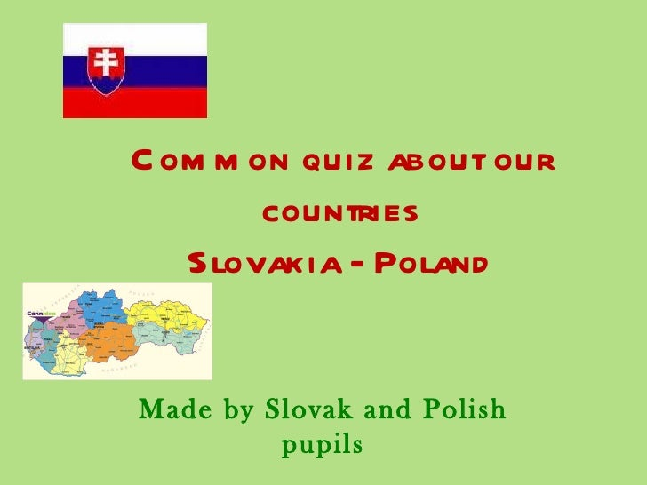 C om m on quiz about our        countries   Slovakia - PolandMade by Slovak and Polish         pupils