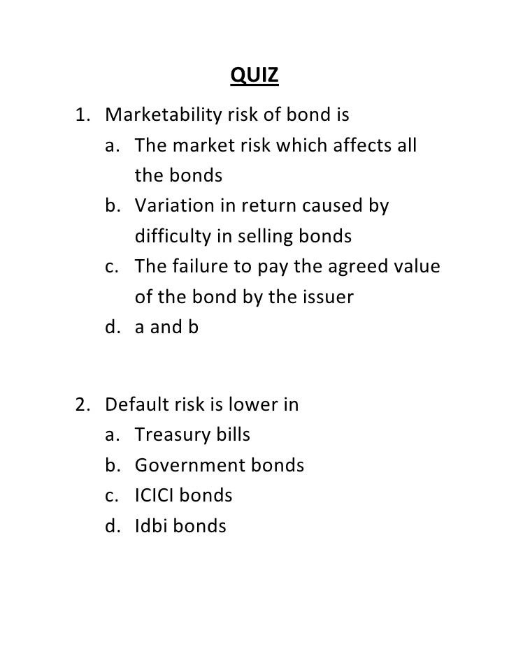 QUIZ1. Marketability risk of bond is   a. The market risk which affects all      the bonds   b. Variation in return caused...
