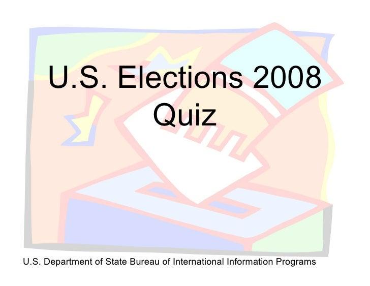U.S. Elections 2008             Quiz    U.S. Department of State Bureau of International Information Programs