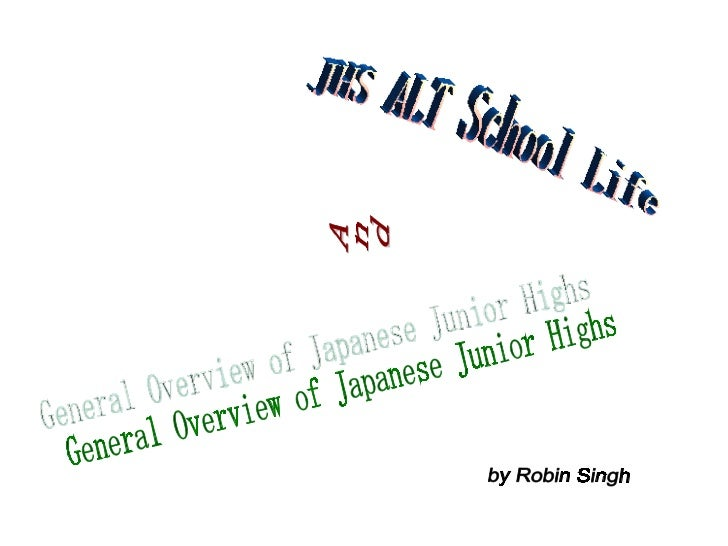 JHS ALT School Life General Overview of Japanese Junior Highs  And by Robin Singh