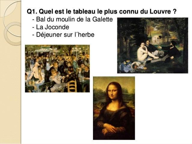 Q1. Quel est le tableau le plus connu du Louvre ?- Bal du moulin de la Galette- La Joconde- Déjeuner sur l´herbe