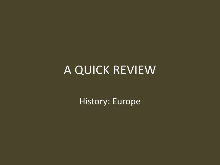 A QUICK REVIEW History: Europe