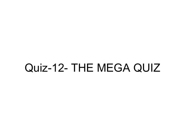 Quiz-12- THE MEGA QUIZ