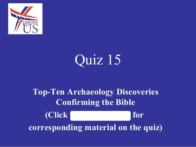 Top-Ten Archaeology Discoveries Confirming the Bible (Click LessonsforUS.com for corresponding material on the quiz) Quiz ...